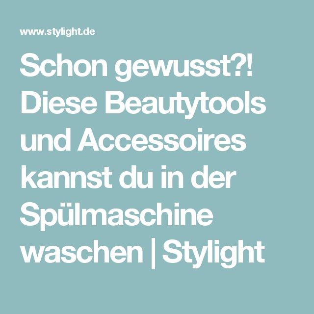 Schon gewusst?! Diese Beautytools und Accessoires kannst du in der Spülmaschine waschen | Stylight