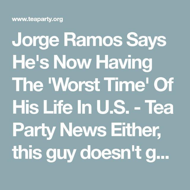 Jorge Ramos Says He's Now Having The 'Worst Time' Of His Life In U.S. - Tea Party News Either, this guy doesn't get it, or he is intentionally placing himself in opposition. Illegal, is a criminal act, and everything that proceeds, is suspect. We will have immigration reform, but rewarding those who circumvent the law, is not welcome.