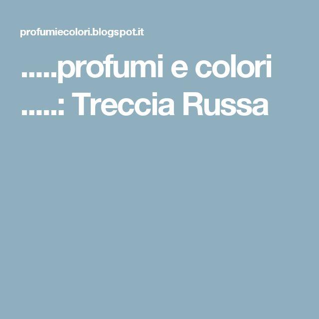 .....profumi e colori .....: Treccia Russa