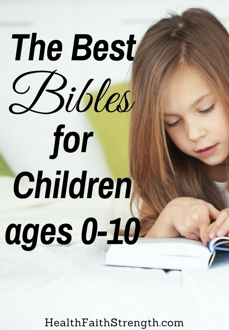 Because a child's attention span and understanding changes as they grow, they require different Bibles. So here are the best Bibles for children ages 0-10.   HealthFaithStrength.com