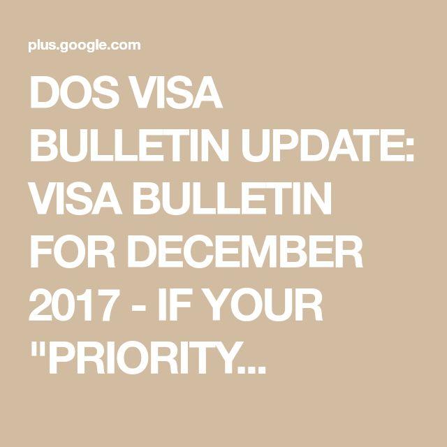 "DOS VISA BULLETIN UPDATE: VISA BULLETIN FOR DECEMBER 2017 - IF YOUR ""PRIORITY..."