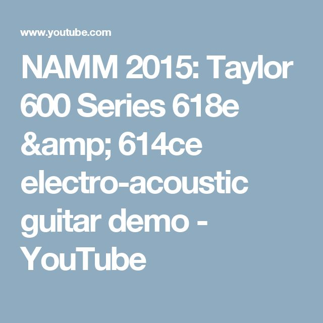 NAMM 2015: Taylor 600 Series 618e & 614ce electro-acoustic guitar demo - YouTube