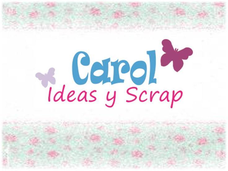 Carol Ideas y Scrap