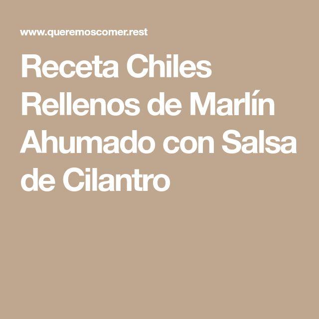 Receta Chiles Rellenos de Marlín Ahumado con Salsa de Cilantro