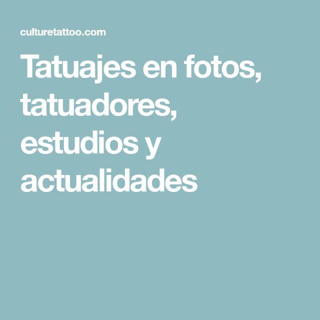 Tatuajes en fotos, tatuadores, estudios y actualidades