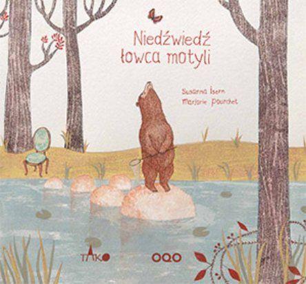 """Susanna Isern, """"Niedźwiedź łowca motyli"""", przeł. Weronika Perez Borjas, Tako, Toruń 2013."""