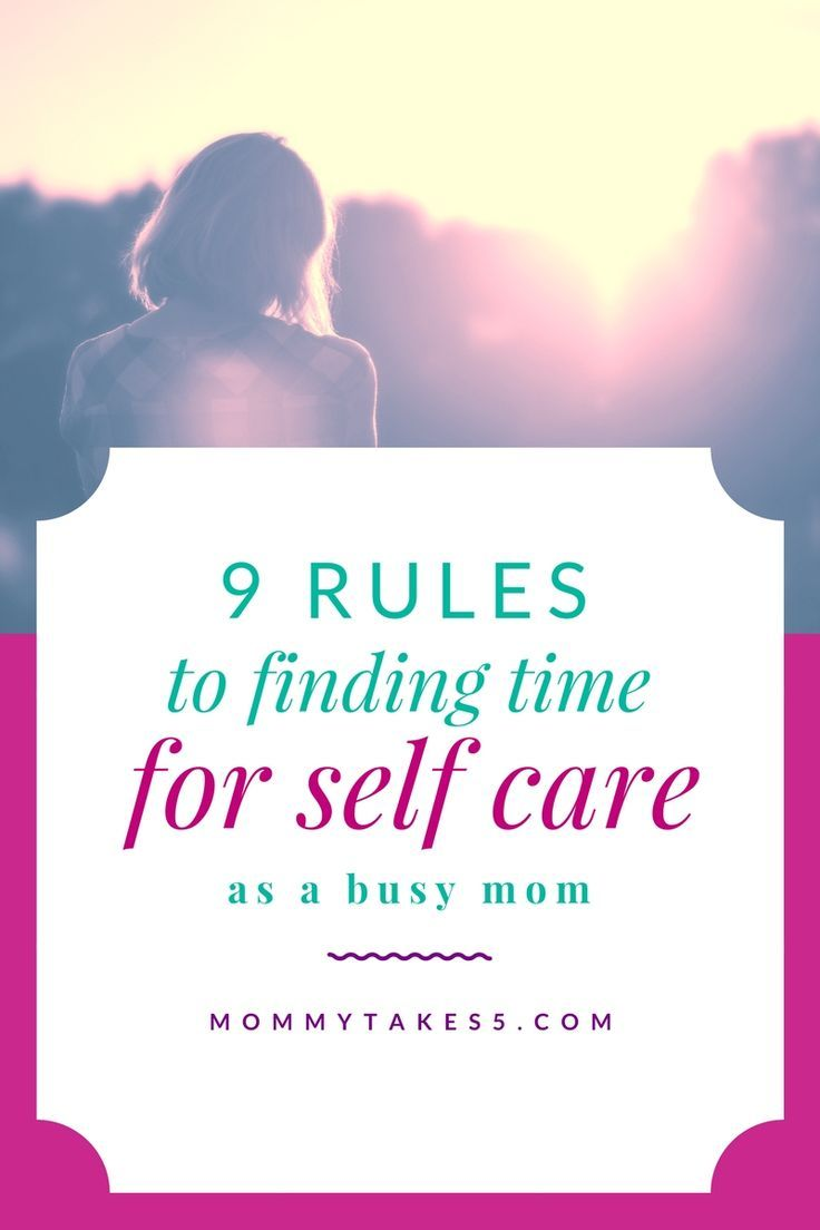 9 Rules to find time for self care as a busy mom | Every mom needs time to herself, here are 9 rules to finding time for your own care each day.