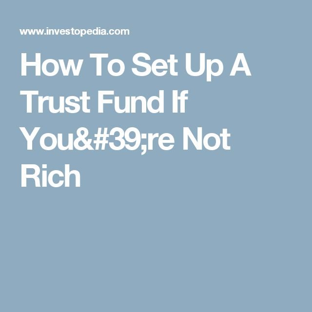 How To Set Up A Trust Fund If You're Not Rich