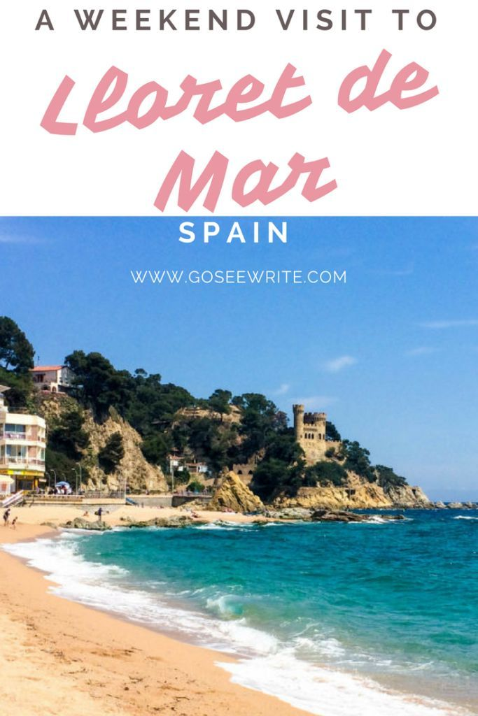 A Weekend Visit To Lloret De Mar In Spain Spain Tourism Lloret