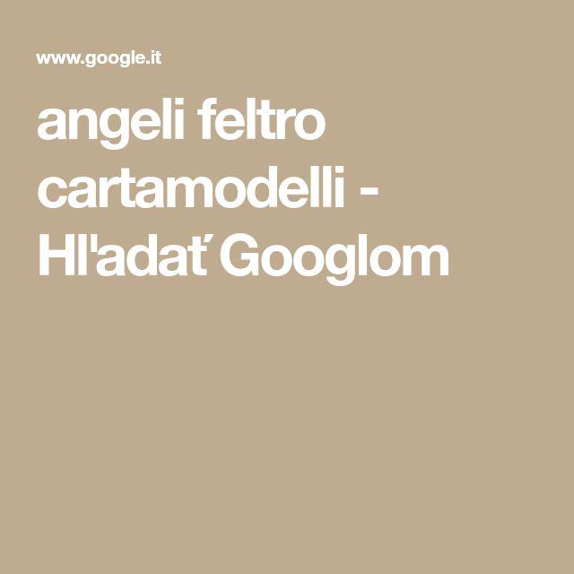 angeli feltro cartamodelli - Hľadať Googlom