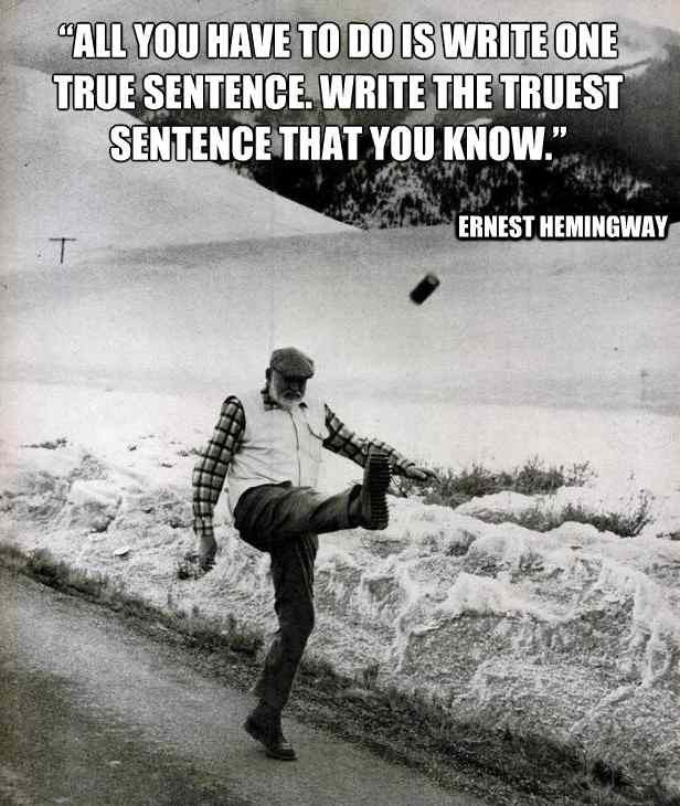 Hemingway on writing: Seven Quotes--- mostly pinning because I adore this picture of Mr. Macho prancing about.