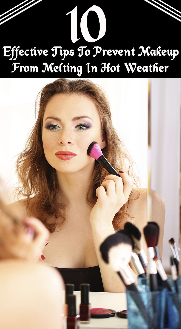 10 Effective Tips To Prevent Makeup From Melting In Hot Weather