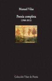 Poesía completa : (1980-2015) / Manuel Vilas. Madrid : Visor Libros, 2016. RESUMEN: Recoge la poesía completa hasta 2015 de uno de los mejores poetas aragoneses y uno poetas más importantes, renovadores e imprescindibles de la actual poesía en español.