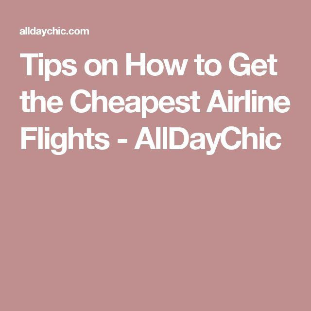 Tips on How to Get the Cheapest Airline Flights - AllDayChic