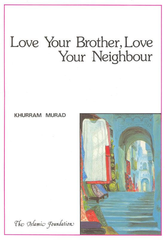 'Love Your Brother, Love Your Neighbour' by Khurram Murad ~ Six inspiring accounts, based on true stories, that demonstrate the value of love, sacrifice, respect, charity, compassion and kindness to all people. - See more at: http://www.kubepublishing.com/shop/love-your-brother-love-your-neighbour/#sthash.92xwuhLd.dpuf  #children #nonfiction #islamichistory #khurrammurad #theislamicfoundation
