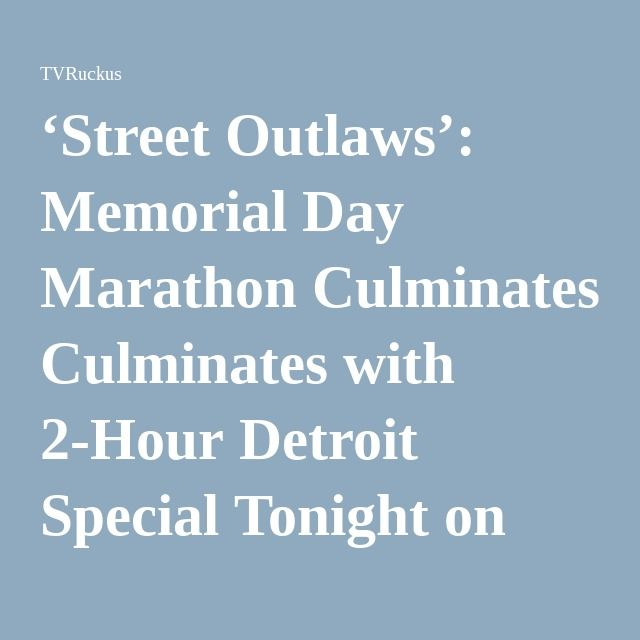'Street Outlaws': Memorial Day Marathon Culminates with 2-Hour Detroit Special Tonight on Discovery Channel! – TVRuckus