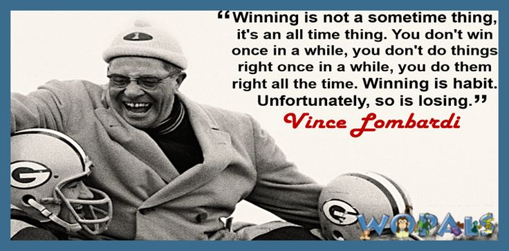 """""""Winning is not a sometime thing; it's an all the time thing. You don't win once in a while; you don't do things right once in a while; you do them right all of the time. Winning is a habit. Unfortunately, so is losing. - Vincent Lombardi #winning #thing #win #right #habit #losing #quotes #vincelombardi #quoteoftheday #motivational"""