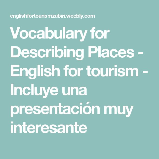 Vocabulary for Describing Places - English for tourism - Incluye una presentación muy interesante