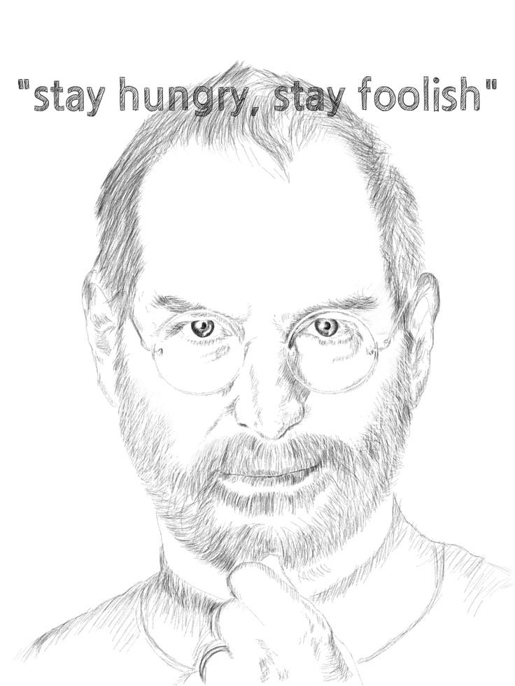 """Stay Hungry, Stay Foolish""  - Steve Jobs"