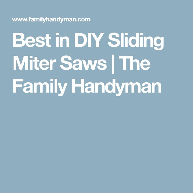 Best in DIY Sliding Miter Saws | The Family Handyman