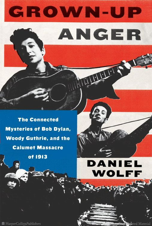 Grown-Up Anger (2017) by Daniel Wolff,a dual biography of , Bob Dylan and Woody Guthrie