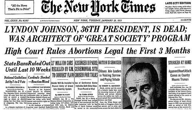 January 22nd 1973: Roe v. Wade On this day in 1973, the United States Supreme Court ruled in Roe v. Wade that women have the right to an abortion, thus legalising abortion in the US. The Court ruled 7-2 that a right to privacy under the 14th Amendment covers a woman's right to an abortion. The decision is still controversial today, and many still debate whether abortion should be allowed. The same day as Roe v. Wade was decided, the former President of the United States Lyndon B. Johnson…