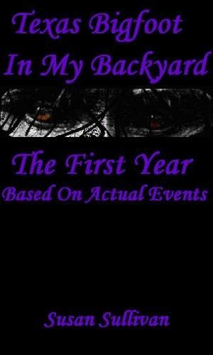 """Texas Bigfoot In My Backyard: The First Year""  ***  Susan Sullivan  (2013)"