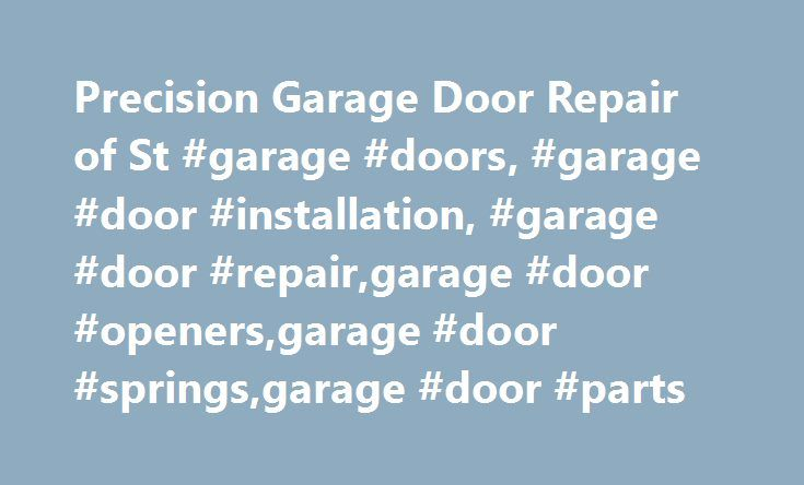 Precision Garage Door Repair of St #garage #doors, #garage #door #installation, #garage #door #repair,garage #door #openers,garage #door #springs,garage #door #parts http://oregon.remmont.com/precision-garage-door-repair-of-st-garage-doors-garage-door-installation-garage-door-repairgarage-door-openersgarage-door-springsgarage-door-parts/  # Why replace your garage door when we can perform an affordable garage door repair? Precision Garage Door. Fixed Right. Right Then and There! Why replace…