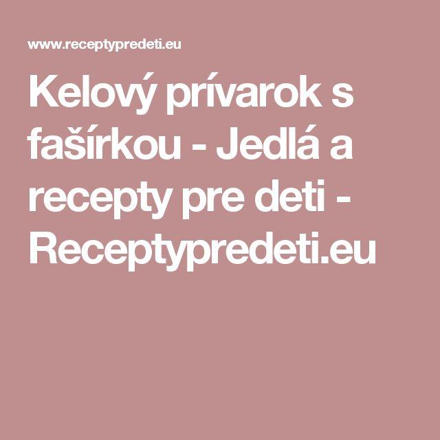 Kelový prívarok s fašírkou - Jedlá a recepty pre deti - Receptypredeti.eu