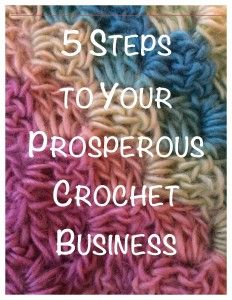 5 Steps to Your Prosperous Crochet Business