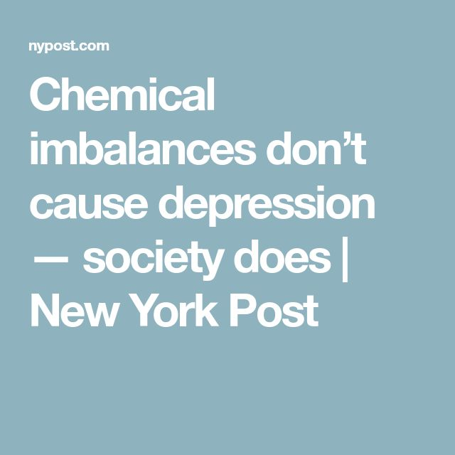 Chemical imbalances don't cause depression — society does | New York Post