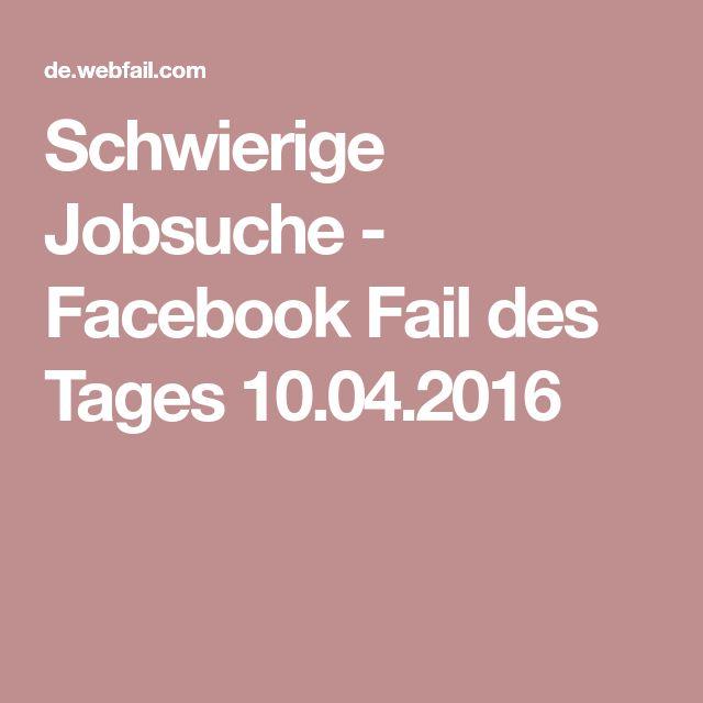 Schwierige Jobsuche - Facebook Fail des Tages 10.04.2016