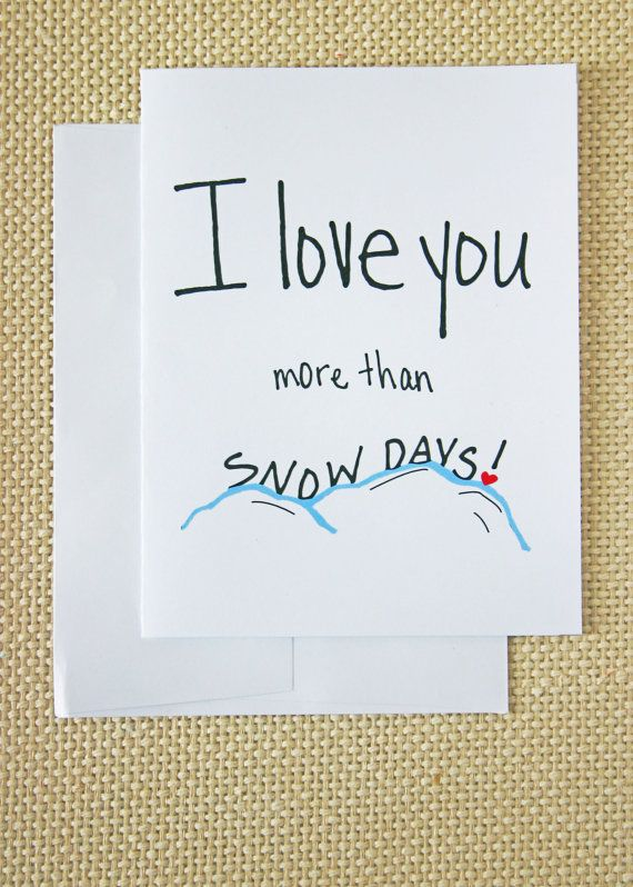 """How much do you love snow days!  Funny Valentine's Day Card  for the teacher, or parent. """"I Love You More Than Snow Days!"""" https://www.etsy.com/listing/175092736/funny-valentines-day-card-teacher-mom?ref=listing-shop-header-3"""