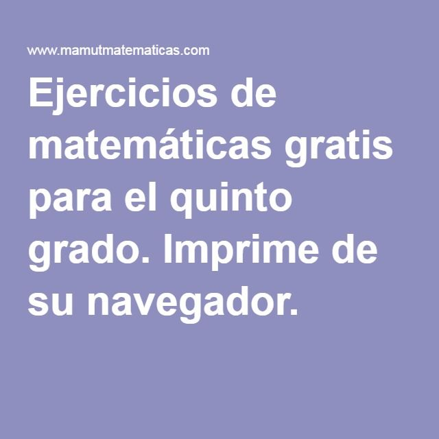 Ejercicios de matemáticas gratis para el quinto grado. Imprime de su navegador.