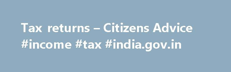 Tax returns – Citizens Advice #income #tax #india.gov.in http://incom.nef2.com/2017/05/01/tax-returns-citizens-advice-income-tax-india-gov-in/  #how to file tax returns # Tax returns Table of contents What is a tax return A tax return is a form (paper or online) on which you: report details of your taxable income, and any capital gains if appropriate claim tax allowances and tax reliefs. HM Revenue and Customs (HMRC) may issue a tax […]