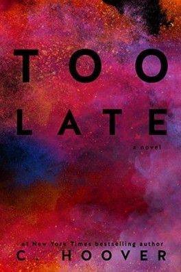 Too Late by Colleen Hoover 9/17 *****