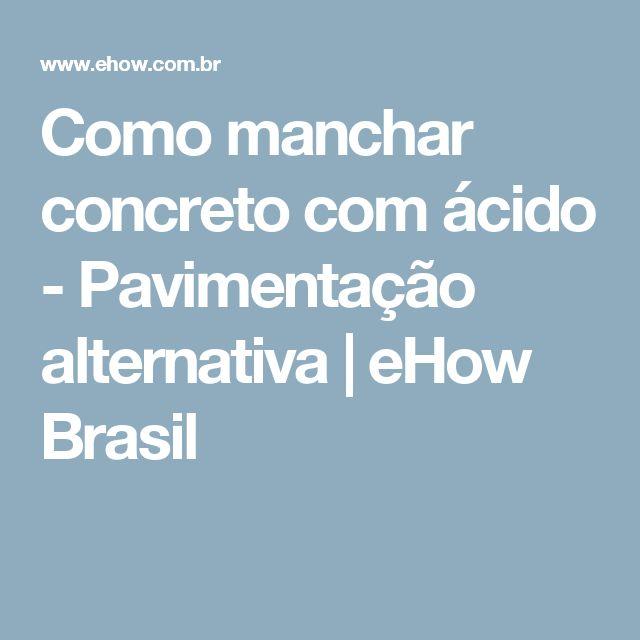 Como manchar concreto com ácido - Pavimentação alternativa   eHow Brasil