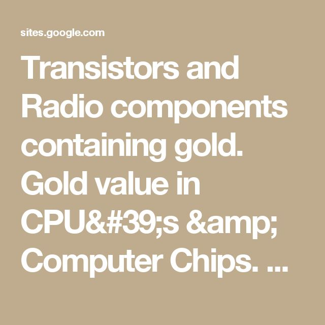 Transistors and Radio components containing gold. Gold value in CPU's & Computer Chips. How much Gold is in a Computer. Gold recovery correctly – Instructables. Recover Gold From Computer Parts. What computer parts contain the most Gold - A-Z. How to make…
