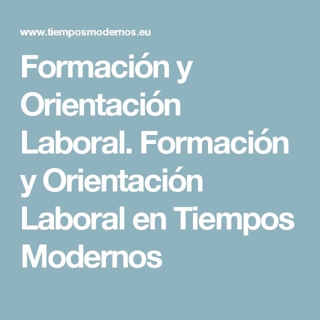 Formación y Orientación Laboral. Formación y Orientación Laboral en Tiempos Modernos