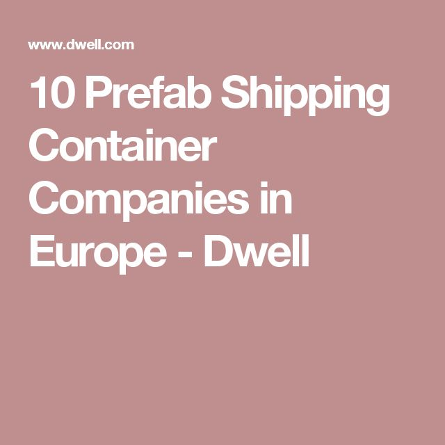 10 Prefab Shipping Container Companies in Europe - Dwell