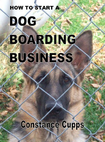 How to Start a Dog Boarding Business by Constance Cupps, http://www.amazon.com/dp/B00BHIIQ1O/ref=cm_sw_r_pi_dp_m9uNtb03FHQ3K