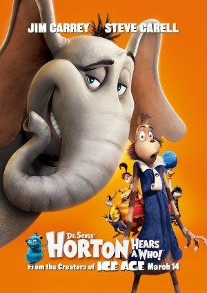 Horton Hears a Who! (2008) Horton the Elephant struggles to protect a microscopic community from his neighbors who refuse to believe it exists. X
