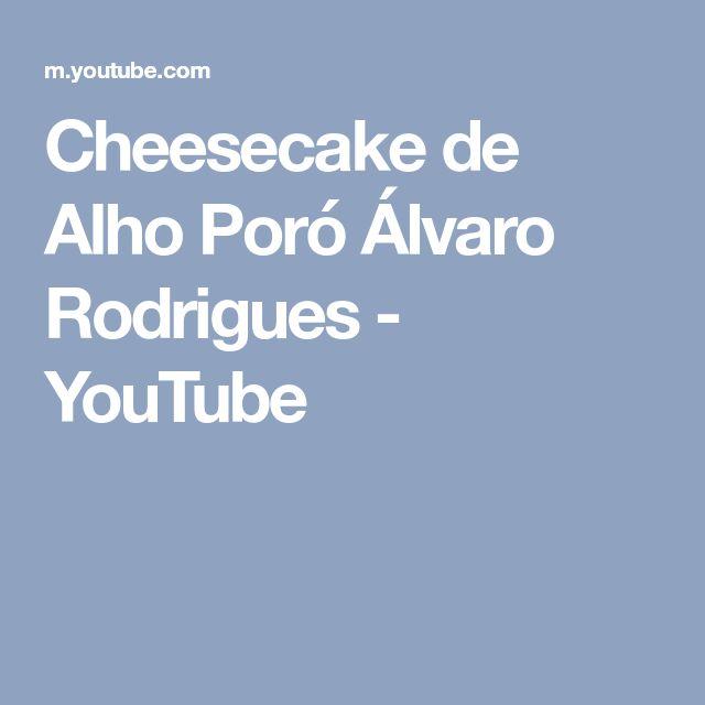 Cheesecake de Alho Poró Álvaro Rodrigues - YouTube