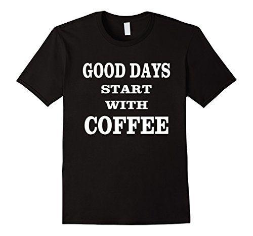 Coffee Lover Gift Good Days Start With Coffee T-Shi... https://www.amazon.com/dp/B01N3QZZA1/ref=cm_sw_r_pi_dp_x_uVPpybHS2JW9J