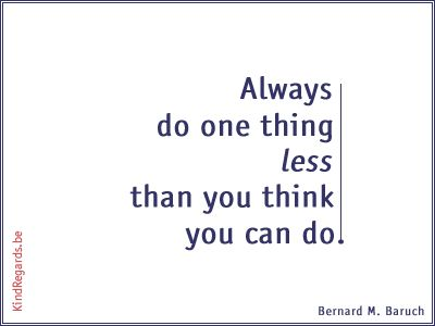 Always do one thing less than you think you can do.