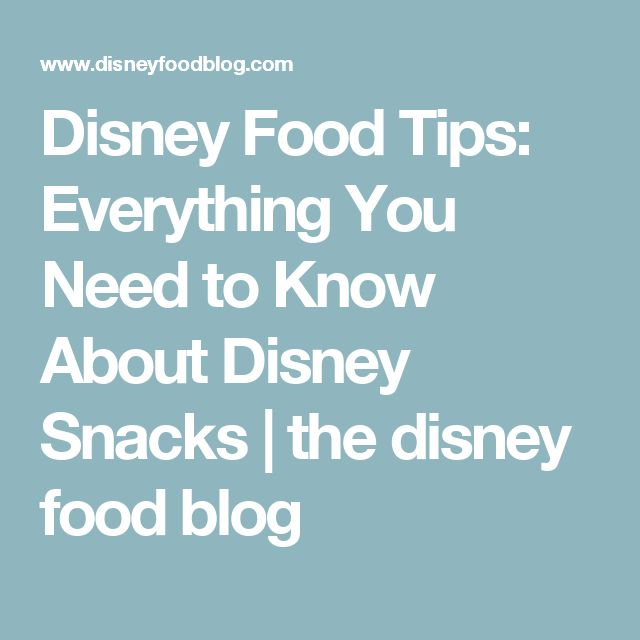Disney Food Tips: Everything You Need to Know About Disney Snacks | the disney food blog