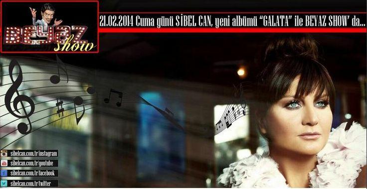 """Sibel Can 21.02.2014 Cuma günü """"Galata"""" albümü ile Beyaz Show' da..."""