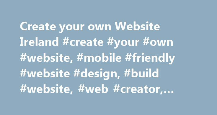 Create your own Website Ireland #create #your #own #website, #mobile #friendly #website #design, #build #website, #web #creator, #online #shop http://illinois.nef2.com/create-your-own-website-ireland-create-your-own-website-mobile-friendly-website-design-build-website-web-creator-online-shop/  # Mobile Friendly Website Design FREE .com or .ie domain name Feature Packed Designs. There isnt an easier way to create a Website or Web Shop Website Builder Details The Online Website Builder is the…
