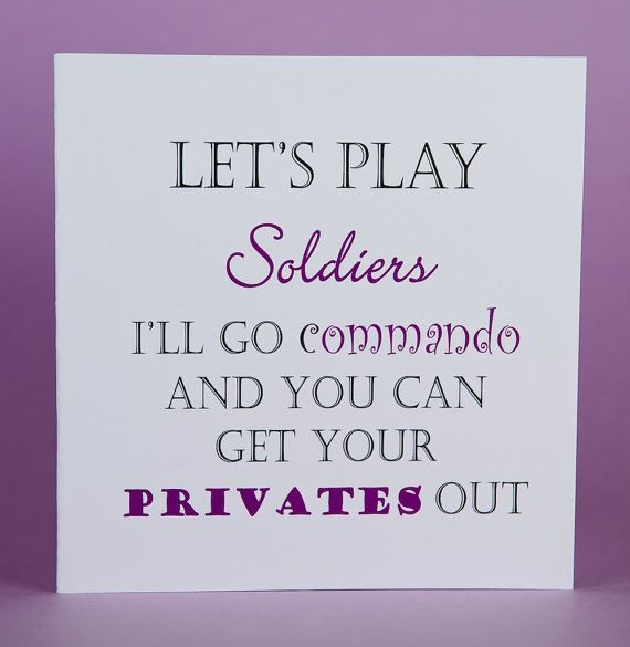 Check out this item in my Etsy shop https://www.etsy.com/uk/listing/261545885/rude-card-funny-card-soldier-commando