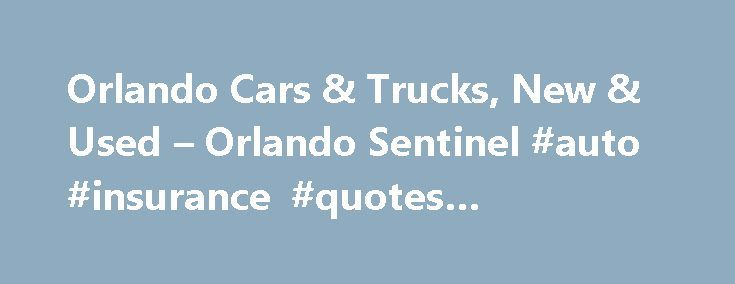 Orlando Cars & Trucks, New & Used – Orlando Sentinel #auto #insurance #quotes #comparison http://auto.nef2.com/orlando-cars-trucks-new-used-orlando-sentinel-auto-insurance-quotes-comparison/  #cars and trucks for sale # New Car Reviews 2015 Maserati Ghibli S Q4 pushes Italian prestige at a price The Maserati Ghibli is a midsize sports sedan with a Ferrari engine, a Chrysler infotainment system and Maserati trident badging everywhere. The Ghibli ( gib-lee ) represents the growing pains of the…